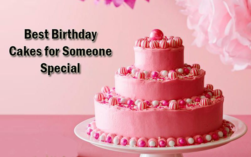 Best Birthday cakes for someone special