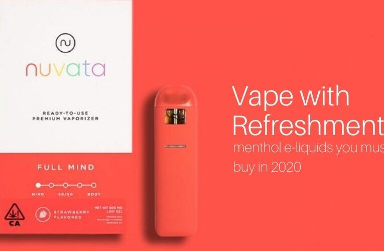 Vape with Refreshment: Menthol E-Liquids You Must Buy in 2020
