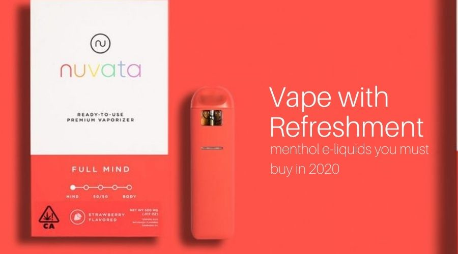 Vape with Refreshment Menthol E-liquids you Must Buy in 2020