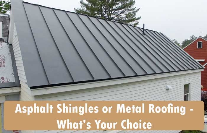 Asphalt Shingles or Metal Roofing