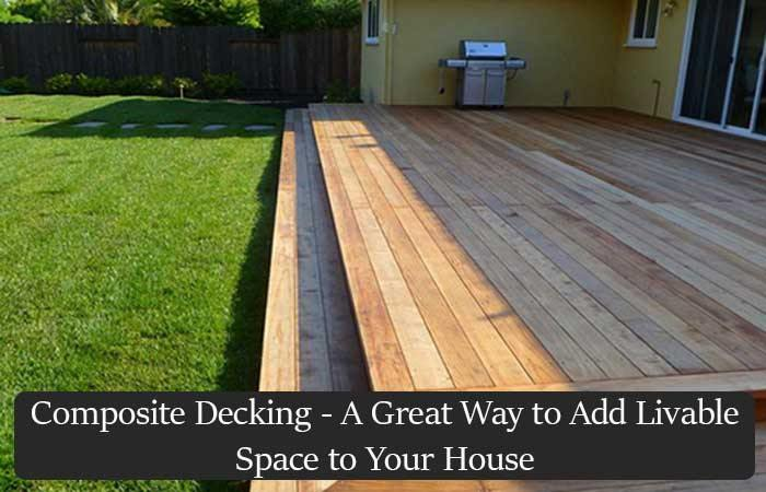 Composite Decking - A Great Way to Add Livable Space to Your House