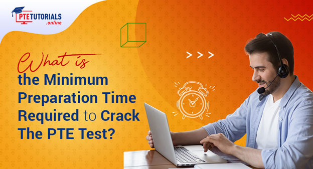 What Is the Minimum Preparation Time Required to Crack The PTE Test