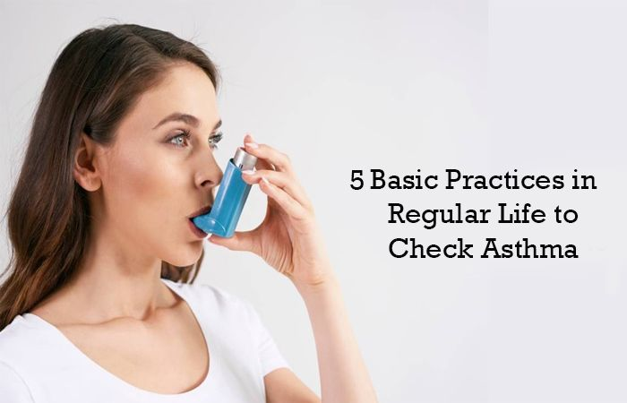 5 Basic Practices in Regular Life to Check Asthma