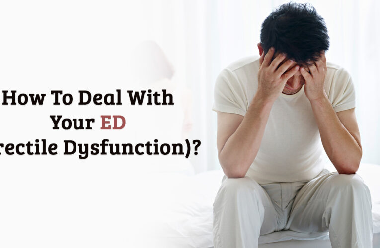 How to Deal With Your Erectile Dysfunction?