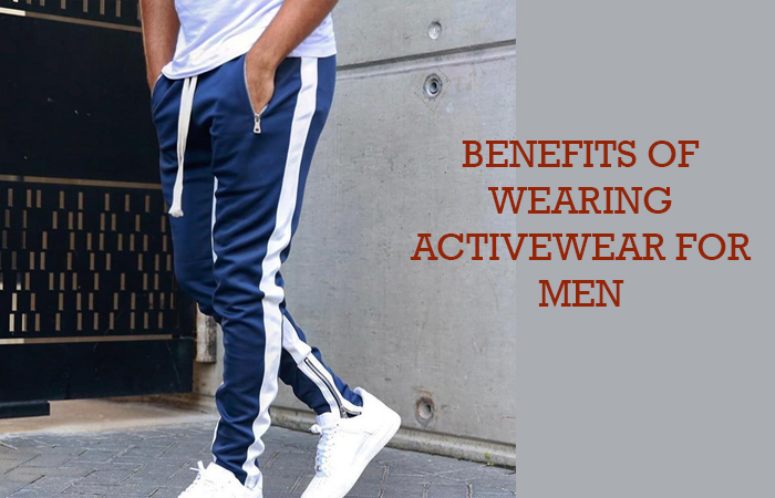 BENEFITS OF WEARING ACTIVEWEAR FOR MEN