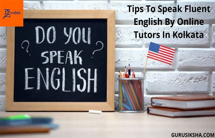 Tips To Speak Fluent English By Online Tutors In Kolkata